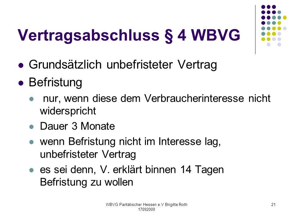 WBVG Paritätischer Hessen e.V Brigitte Roth 17092009 21 Vertragsabschluss § 4 WBVG Grundsätzlich unbefristeter Vertrag Befristung nur, wenn diese dem