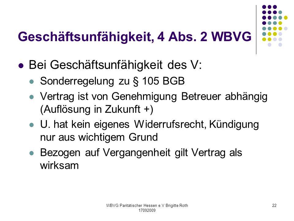 WBVG Paritätischer Hessen e.V Brigitte Roth 17092009 22 Geschäftsunfähigkeit, 4 Abs. 2 WBVG Bei Geschäftsunfähigkeit des V: Sonderregelung zu § 105 BG