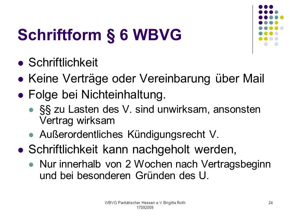 WBVG Paritätischer Hessen e.V Brigitte Roth 17092009 24 Schriftform § 6 WBVG Schriftlichkeit Keine Verträge oder Vereinbarung über Mail Folge bei Nich