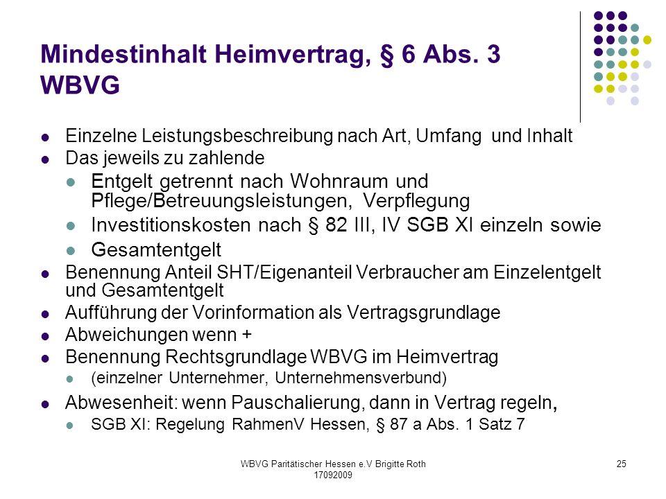 WBVG Paritätischer Hessen e.V Brigitte Roth 17092009 25 Mindestinhalt Heimvertrag, § 6 Abs. 3 WBVG Einzelne Leistungsbeschreibung nach Art, Umfang und