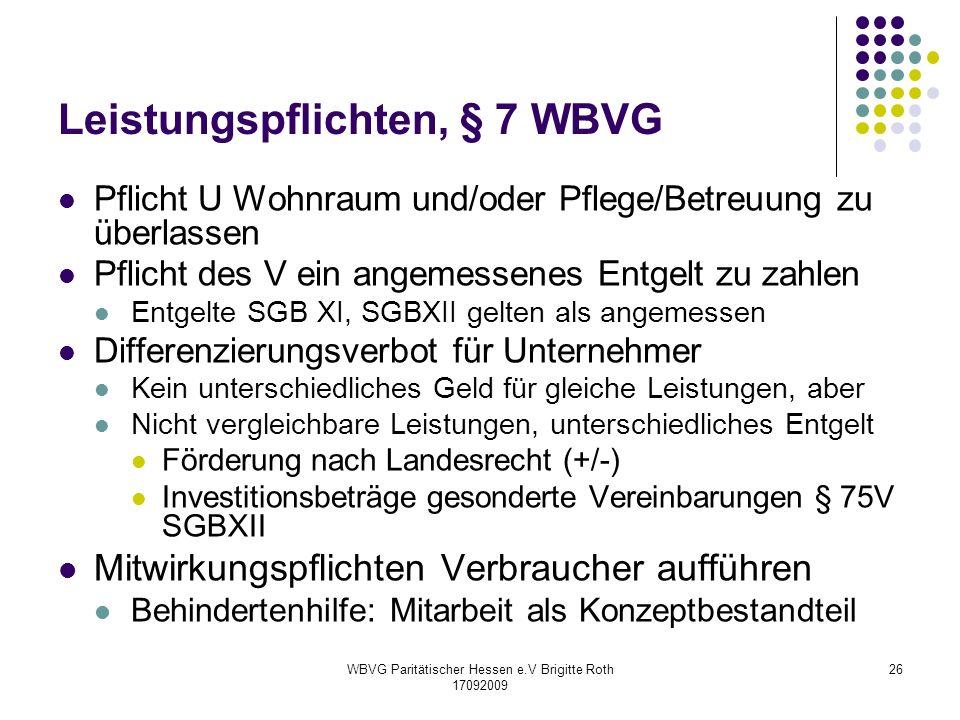 WBVG Paritätischer Hessen e.V Brigitte Roth 17092009 26 Leistungspflichten, § 7 WBVG Pflicht U Wohnraum und/oder Pflege/Betreuung zu überlassen Pflich