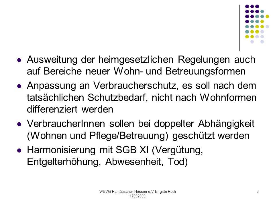 WBVG Paritätischer Hessen e.V Brigitte Roth 17092009 3 Ausweitung der heimgesetzlichen Regelungen auch auf Bereiche neuer Wohn- und Betreuungsformen A