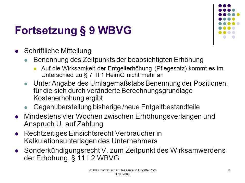 WBVG Paritätischer Hessen e.V Brigitte Roth 17092009 31 Fortsetzung § 9 WBVG Schriftliche Mitteilung Benennung des Zeitpunkts der beabsichtigten Erhöh