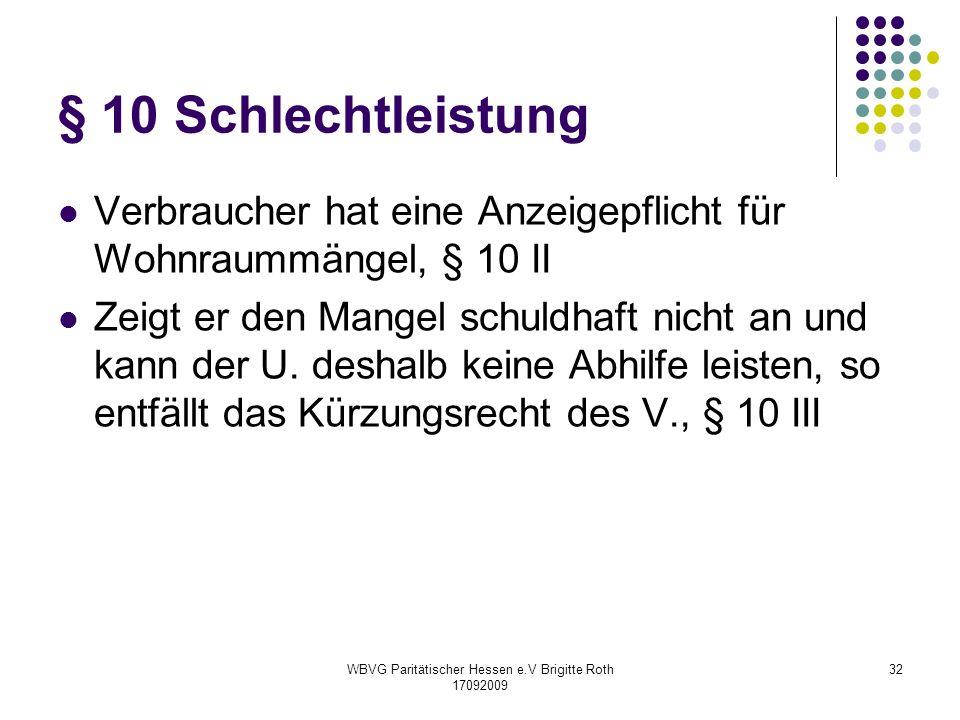 WBVG Paritätischer Hessen e.V Brigitte Roth 17092009 32 § 10 Schlechtleistung Verbraucher hat eine Anzeigepflicht für Wohnraummängel, § 10 II Zeigt er
