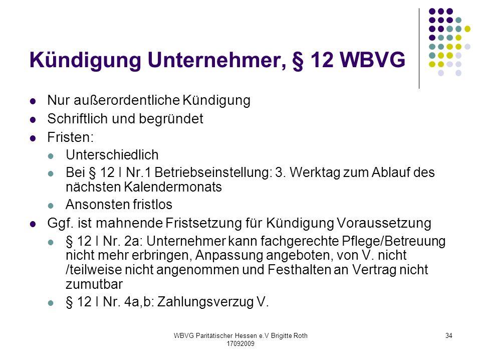 WBVG Paritätischer Hessen e.V Brigitte Roth 17092009 34 Kündigung Unternehmer, § 12 WBVG Nur außerordentliche Kündigung Schriftlich und begründet Fris