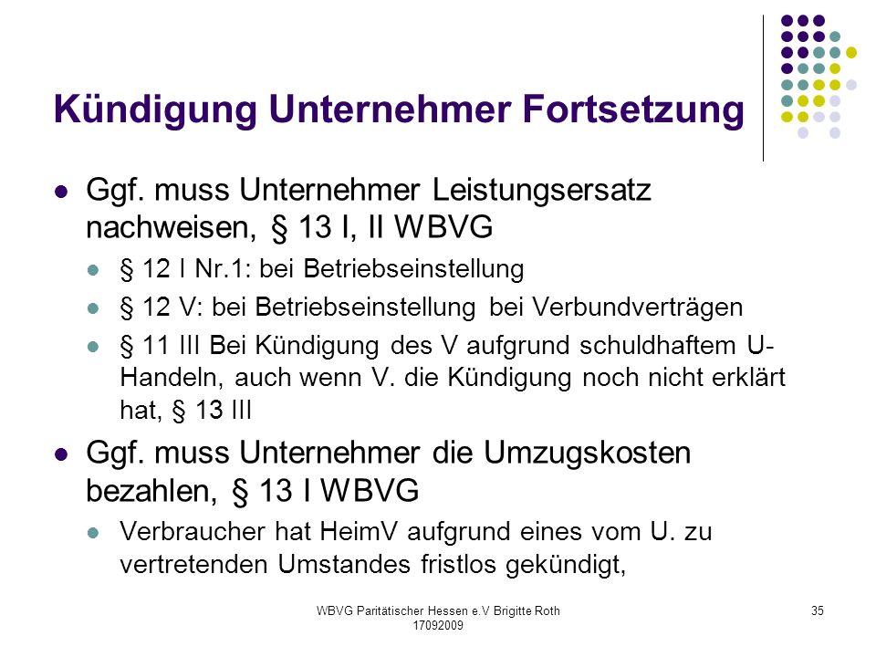WBVG Paritätischer Hessen e.V Brigitte Roth 17092009 35 Kündigung Unternehmer Fortsetzung Ggf. muss Unternehmer Leistungsersatz nachweisen, § 13 I, II