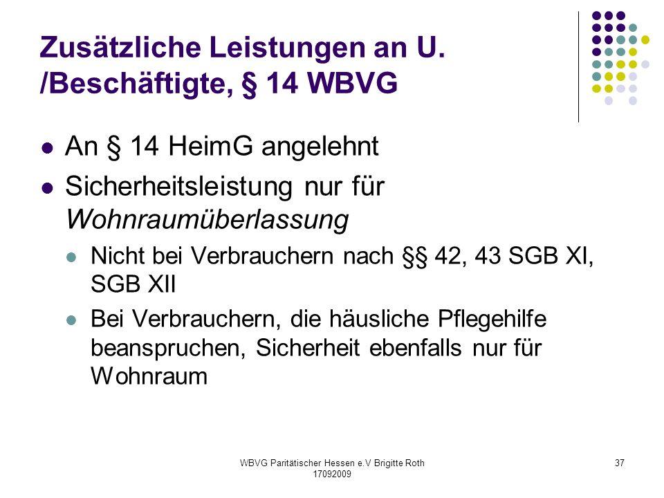 WBVG Paritätischer Hessen e.V Brigitte Roth 17092009 37 Zusätzliche Leistungen an U. /Beschäftigte, § 14 WBVG An § 14 HeimG angelehnt Sicherheitsleist