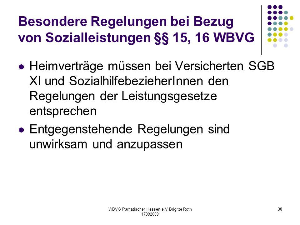 WBVG Paritätischer Hessen e.V Brigitte Roth 17092009 38 Besondere Regelungen bei Bezug von Sozialleistungen §§ 15, 16 WBVG Heimverträge müssen bei Ver