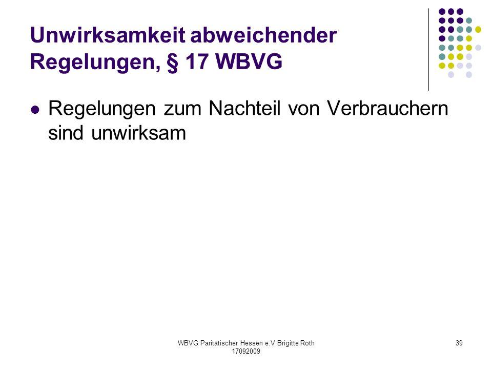 WBVG Paritätischer Hessen e.V Brigitte Roth 17092009 39 Unwirksamkeit abweichender Regelungen, § 17 WBVG Regelungen zum Nachteil von Verbrauchern sind