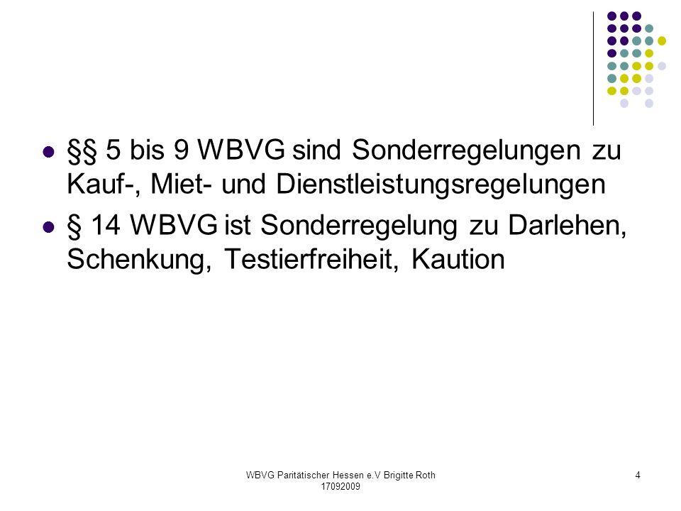 WBVG Paritätischer Hessen e.V Brigitte Roth 17092009 4 §§ 5 bis 9 WBVG sind Sonderregelungen zu Kauf-, Miet- und Dienstleistungsregelungen § 14 WBVG i
