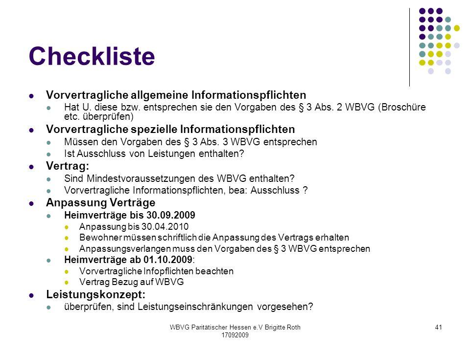 WBVG Paritätischer Hessen e.V Brigitte Roth 17092009 41 Checkliste Vorvertragliche allgemeine Informationspflichten Hat U. diese bzw. entsprechen sie