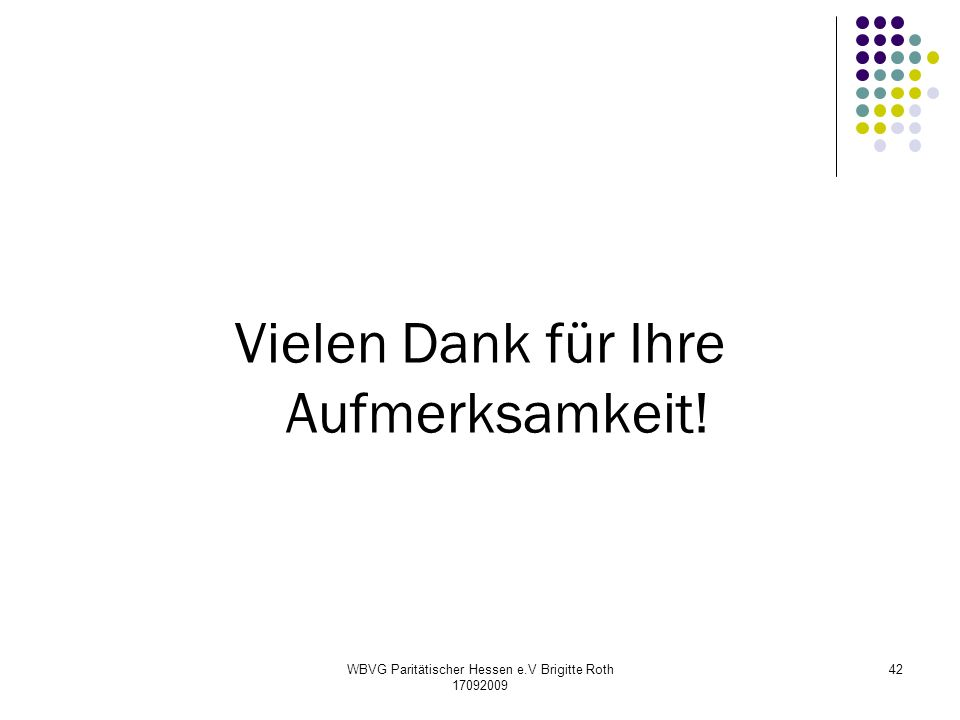 WBVG Paritätischer Hessen e.V Brigitte Roth 17092009 42 Vielen Dank für Ihre Aufmerksamkeit!