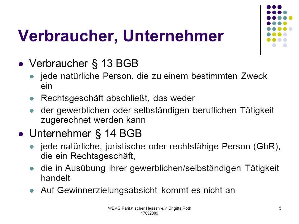 WBVG Paritätischer Hessen e.V Brigitte Roth 17092009 5 Verbraucher, Unternehmer Verbraucher § 13 BGB jede natürliche Person, die zu einem bestimmten Z