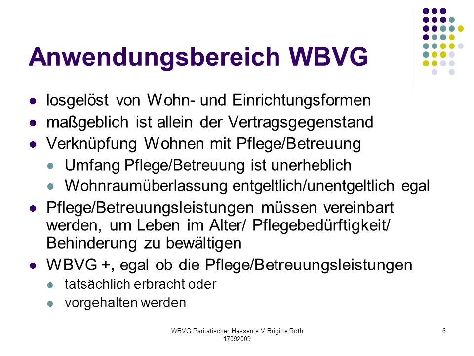 WBVG Paritätischer Hessen e.V Brigitte Roth 17092009 6 Anwendungsbereich WBVG losgelöst von Wohn- und Einrichtungsformen maßgeblich ist allein der Ver