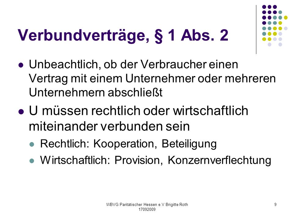 WBVG Paritätischer Hessen e.V Brigitte Roth 17092009 9 Verbundverträge, § 1 Abs. 2 Unbeachtlich, ob der Verbraucher einen Vertrag mit einem Unternehme