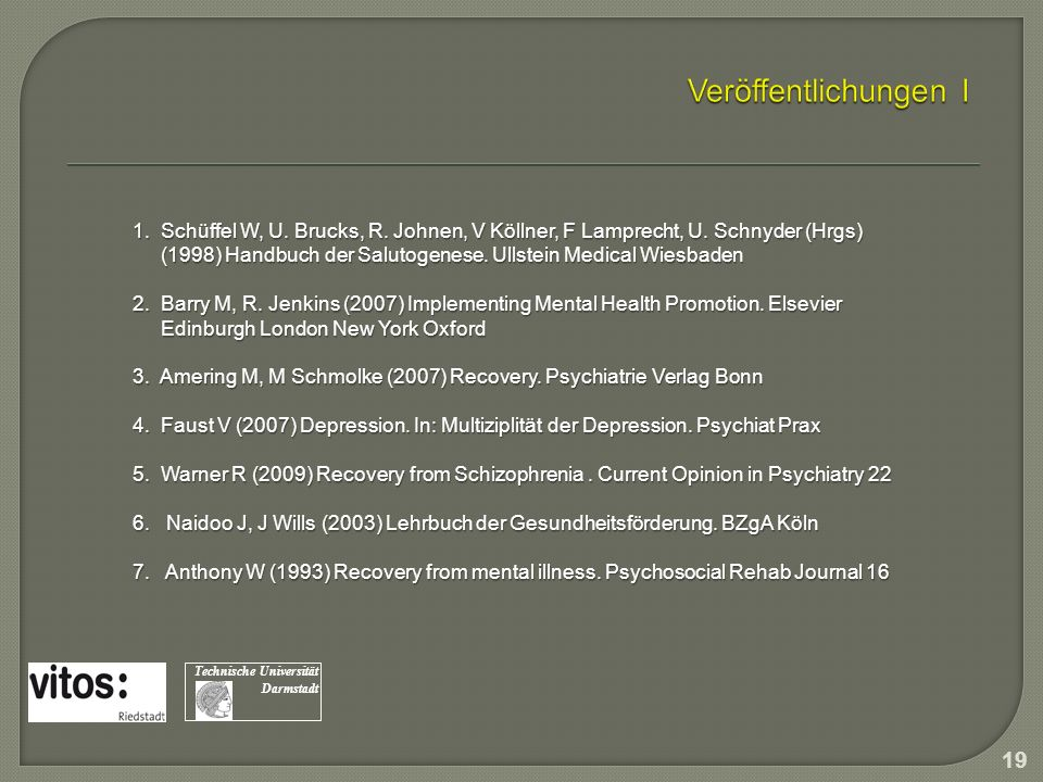 1. Schüffel W, U. Brucks, R. Johnen, V Köllner, F Lamprecht, U. Schnyder (Hrgs) (1998) Handbuch der Salutogenese. Ullstein Medical Wiesbaden (1998) Ha