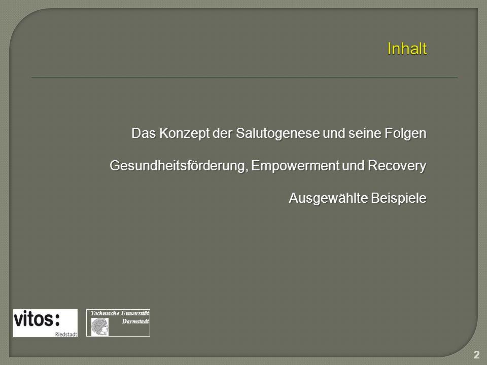 Das Konzept der Salutogenese und seine Folgen Gesundheitsförderung, Empowerment und Recovery Ausgewählte Beispiele 2 Technische Universität Darmstadt