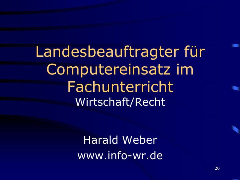 20 Landesbeauftragter für Computereinsatz im Fachunterricht Wirtschaft/Recht Harald Weber www.info-wr.de