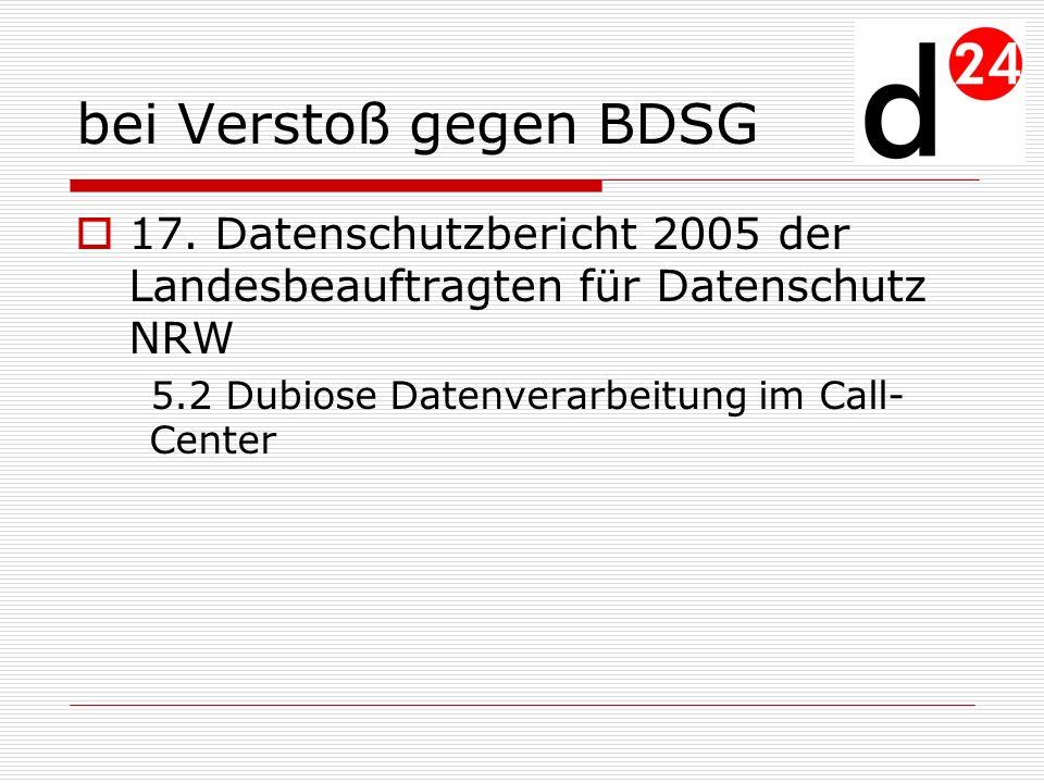 bei Verstoß gegen BDSG 17. Datenschutzbericht 2005 der Landesbeauftragten für Datenschutz NRW 5.2 Dubiose Datenverarbeitung im Call- Center
