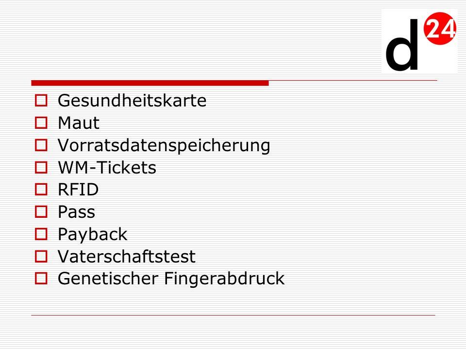 Gesundheitskarte Maut Vorratsdatenspeicherung WM-Tickets RFID Pass Payback Vaterschaftstest Genetischer Fingerabdruck