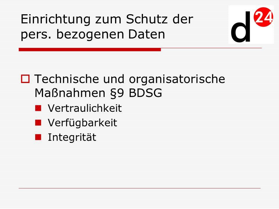 Einrichtung zum Schutz der pers. bezogenen Daten Technische und organisatorische Maßnahmen §9 BDSG Vertraulichkeit Verfügbarkeit Integrität