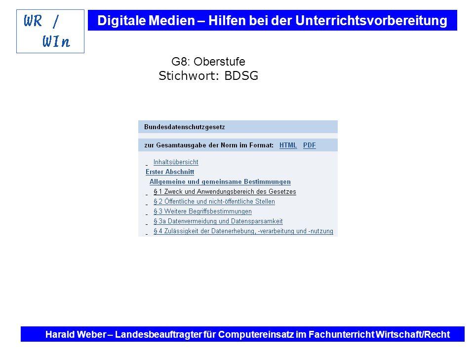 Digitale Medien – Hilfen bei der Unterrichtsvorbereitung Internet und Software - Hilfen bei der Unterrichtsvorbereitung im Fach Wirtschaft / Recht Harald Weber – Landesbeauftragter für Computereinsatz im Fachunterricht Wirtschaft/Recht G8: Oberstufe Stichwort: BDSG