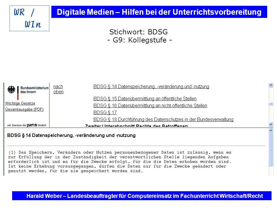 Digitale Medien – Hilfen bei der Unterrichtsvorbereitung Internet und Software - Hilfen bei der Unterrichtsvorbereitung im Fach Wirtschaft / Recht Harald Weber – Landesbeauftragter für Computereinsatz im Fachunterricht Wirtschaft/Recht Gesetze Stichwort: BDSG - G9: Kollegstufe -