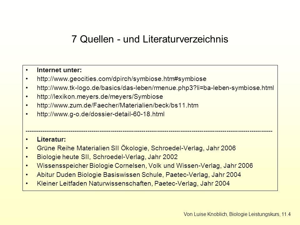 7 Quellen - und Literaturverzeichnis Internet unter: http://www.geocities.com/dpirch/symbiose.htm#symbiose http://www.tk-logo.de/basics/das-leben/rmen