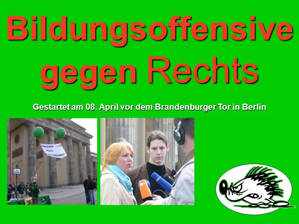 Bildungsoffensive gegen Rechts Gestartet am 08. April vor dem Brandenburger Tor in Berlin