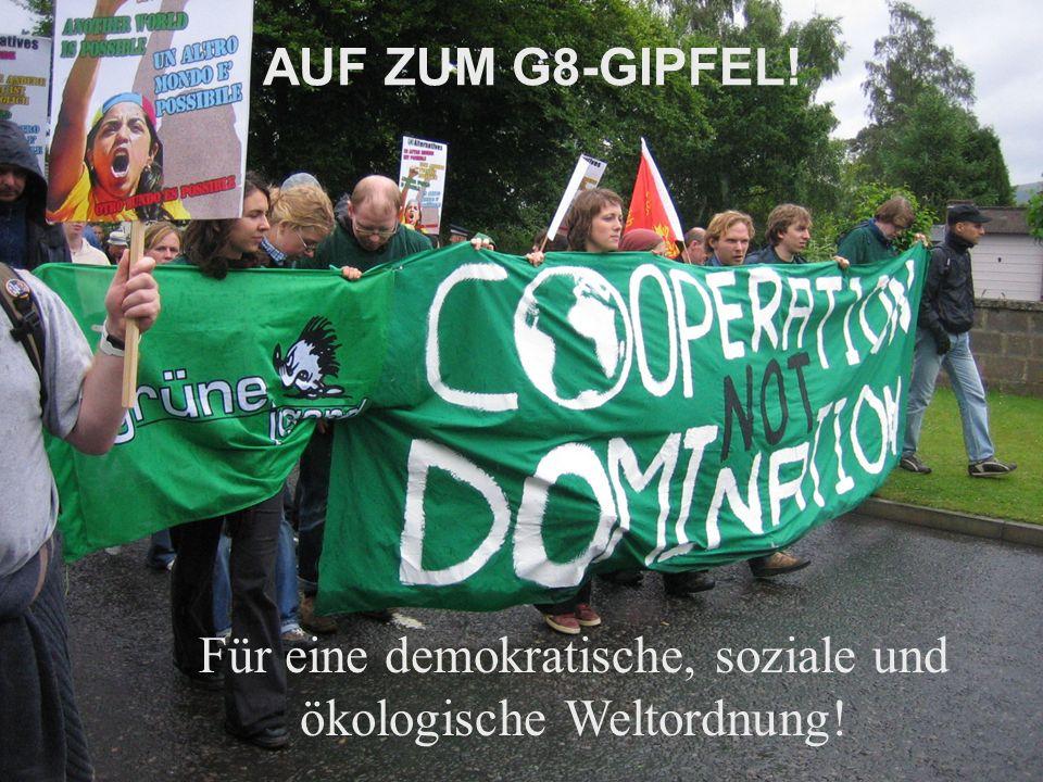Für eine demokratische, soziale und ökologische Weltordnung! AUF ZUM G8-GIPFEL!