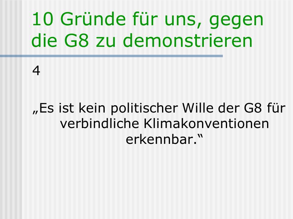 10 Gründe für uns, gegen die G8 zu demonstrieren 4 Es ist kein politischer Wille der G8 für verbindliche Klimakonventionen erkennbar.