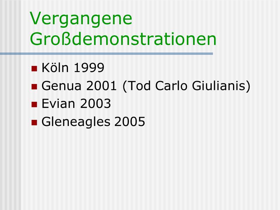 Vergangene Großdemonstrationen Köln 1999 Genua 2001 (Tod Carlo Giulianis) Evian 2003 Gleneagles 2005
