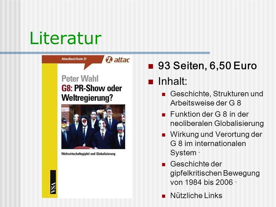 Literatur 93 Seiten, 6,50 Euro Inhalt: Geschichte, Strukturen und Arbeitsweise der G 8 Funktion der G 8 in der neoliberalen Globalisierung Wirkung und