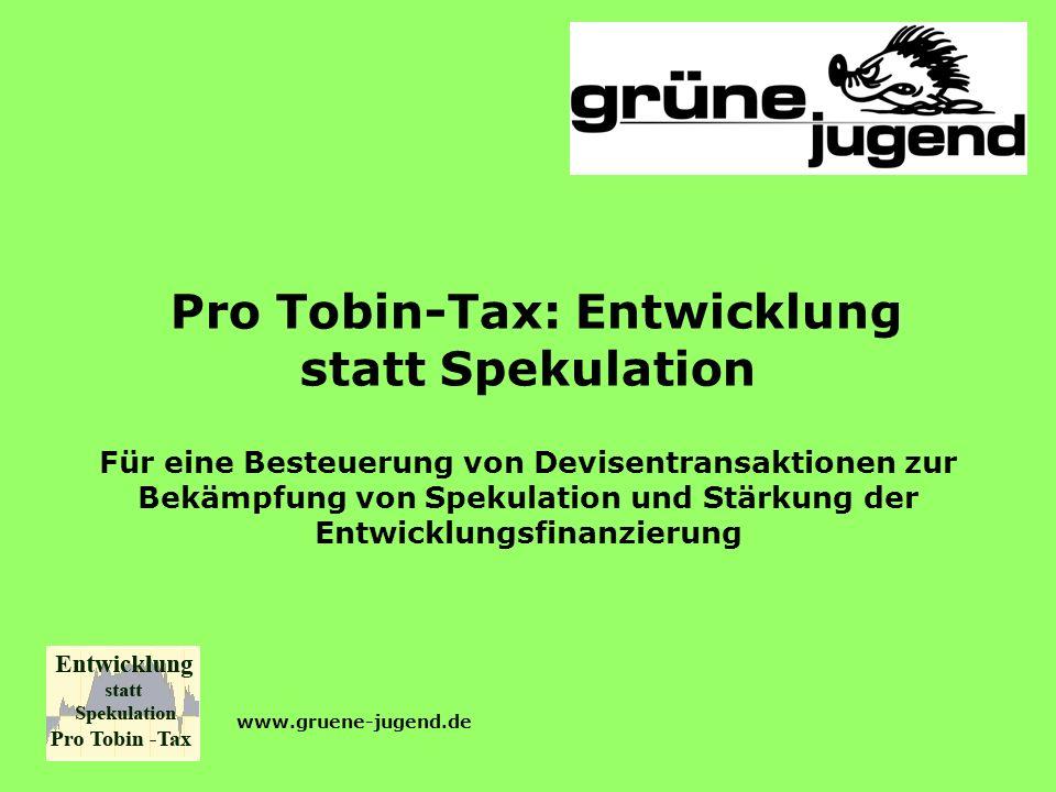 Pro Tobin-Tax: Entwicklung statt Spekulation Für eine Besteuerung von Devisentransaktionen zur Bekämpfung von Spekulation und Stärkung der Entwicklung