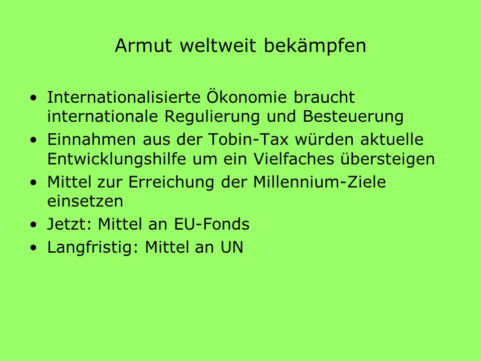 Ausblick und Zeitplan Neue Finanzierungsinstrumente im Rahmen der Millenium-Goals gesucht Belgien und Frankreich haben bereits nationale Beschlüsse zur Einführung einer Tobinsteuer auf europäischer Ebene gefasst wichtige Termine: G8-Gipfel 06.-08.