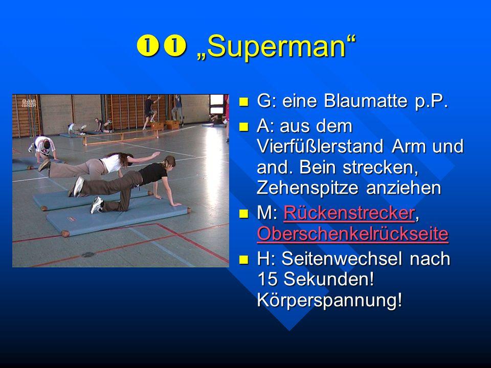 Superman Superman G: eine Blaumatte p.P. A: aus dem Vierfüßlerstand Arm und and. Bein strecken, Zehenspitze anziehen M: Rückenstrecker, Oberschenkelrü