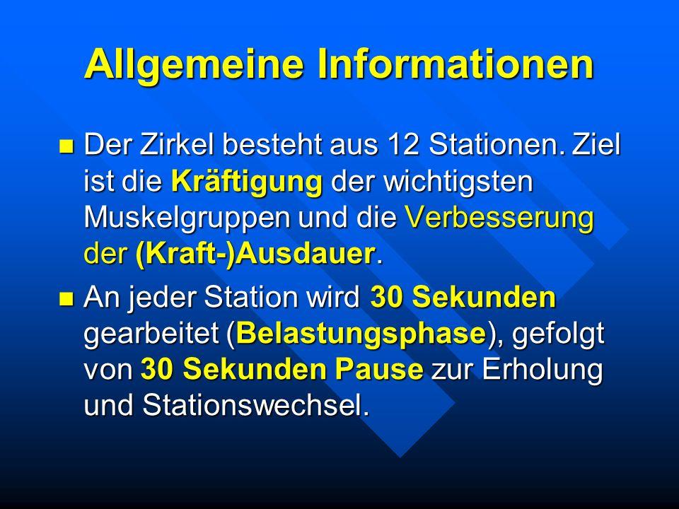 Allgemeine Informationen Der Zirkel besteht aus 12 Stationen. Ziel ist die Kräftigung der wichtigsten Muskelgruppen und die Verbesserung der (Kraft-)A