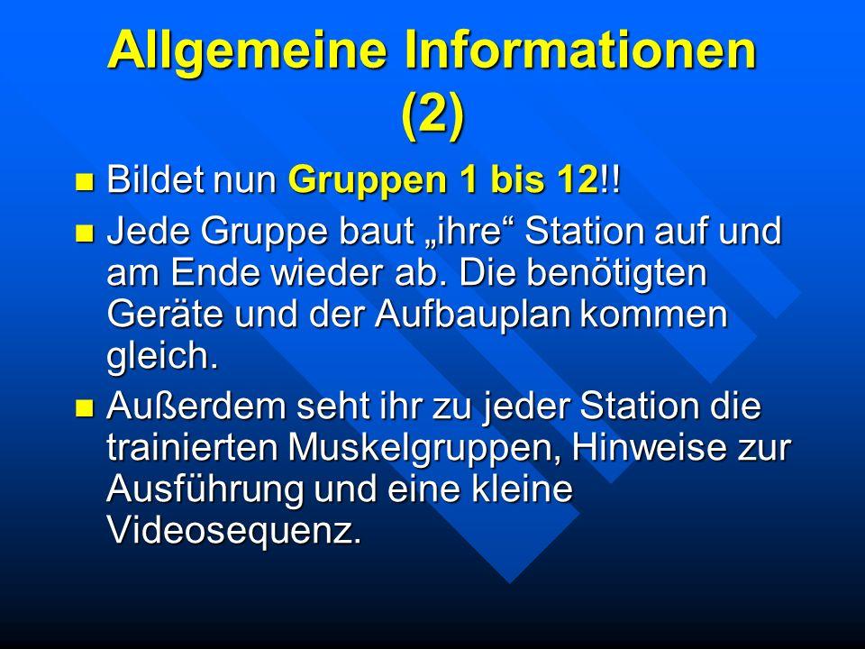 Allgemeine Informationen (2) Bildet nun Gruppen 1 bis 12!! Bildet nun Gruppen 1 bis 12!! Jede Gruppe baut ihre Station auf und am Ende wieder ab. Die