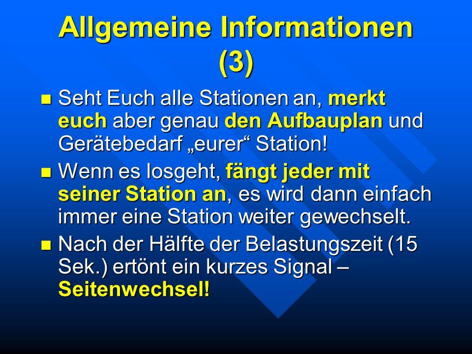Allgemeine Informationen (3) Seht Euch alle Stationen an, merkt euch aber genau den Aufbauplan und Gerätebedarf eurer Station! Seht Euch alle Statione