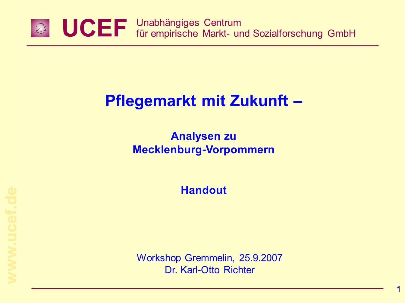 UCEF Unabhängiges Centrum für empirische Markt- und Sozialforschung GmbH www.ucef.de 1 Workshop Gremmelin, 25.9.2007 Dr.