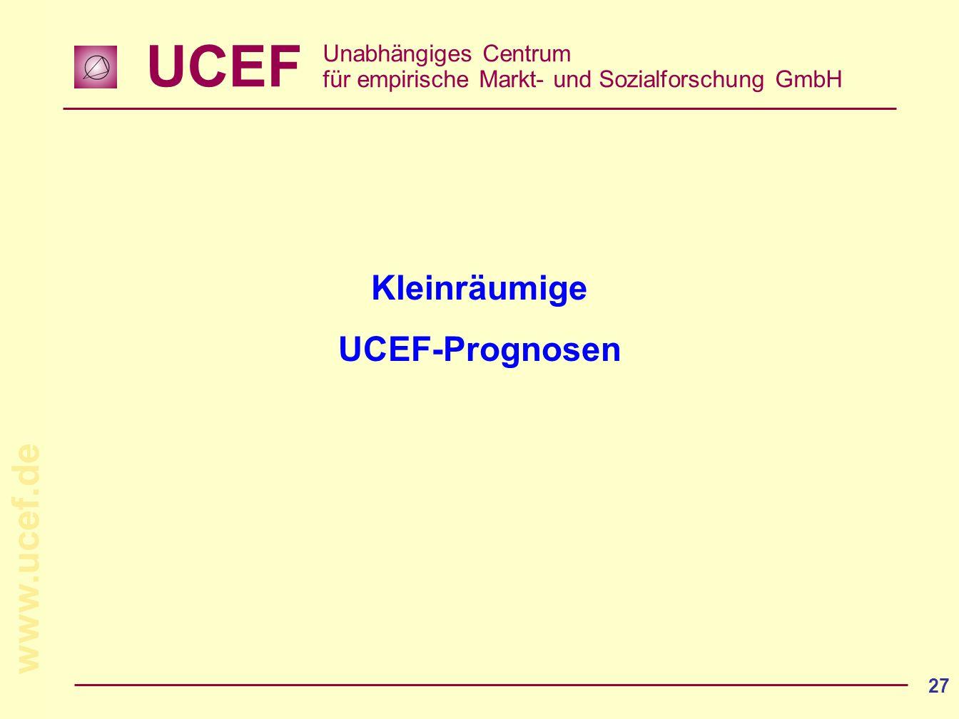 UCEF Unabhängiges Centrum für empirische Markt- und Sozialforschung GmbH www.ucef.de 27 Kleinräumige UCEF-Prognosen