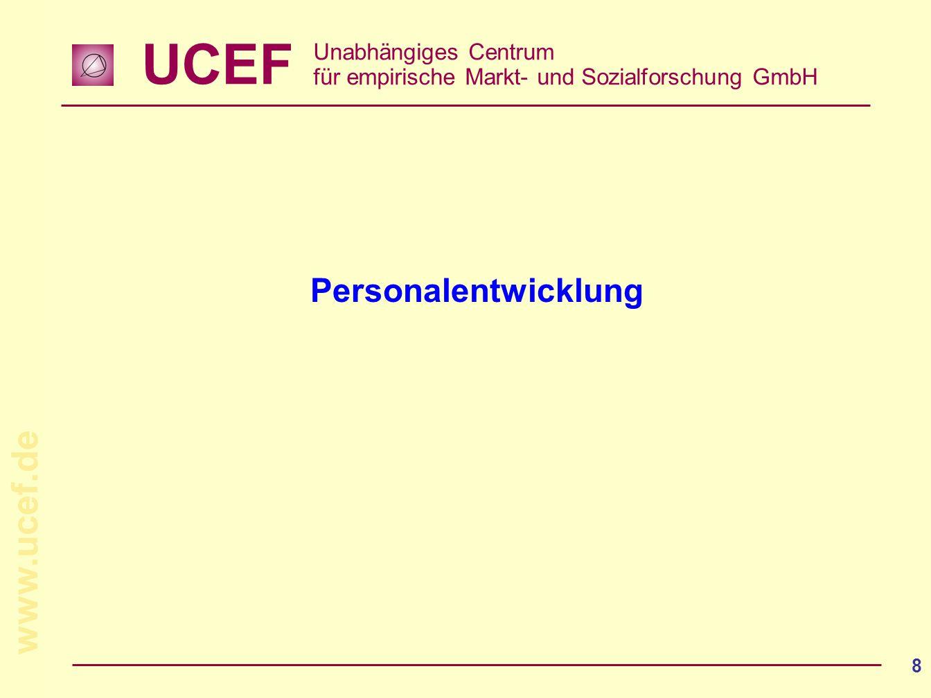 UCEF Unabhängiges Centrum für empirische Markt- und Sozialforschung GmbH www.ucef.de 8 Personalentwicklung