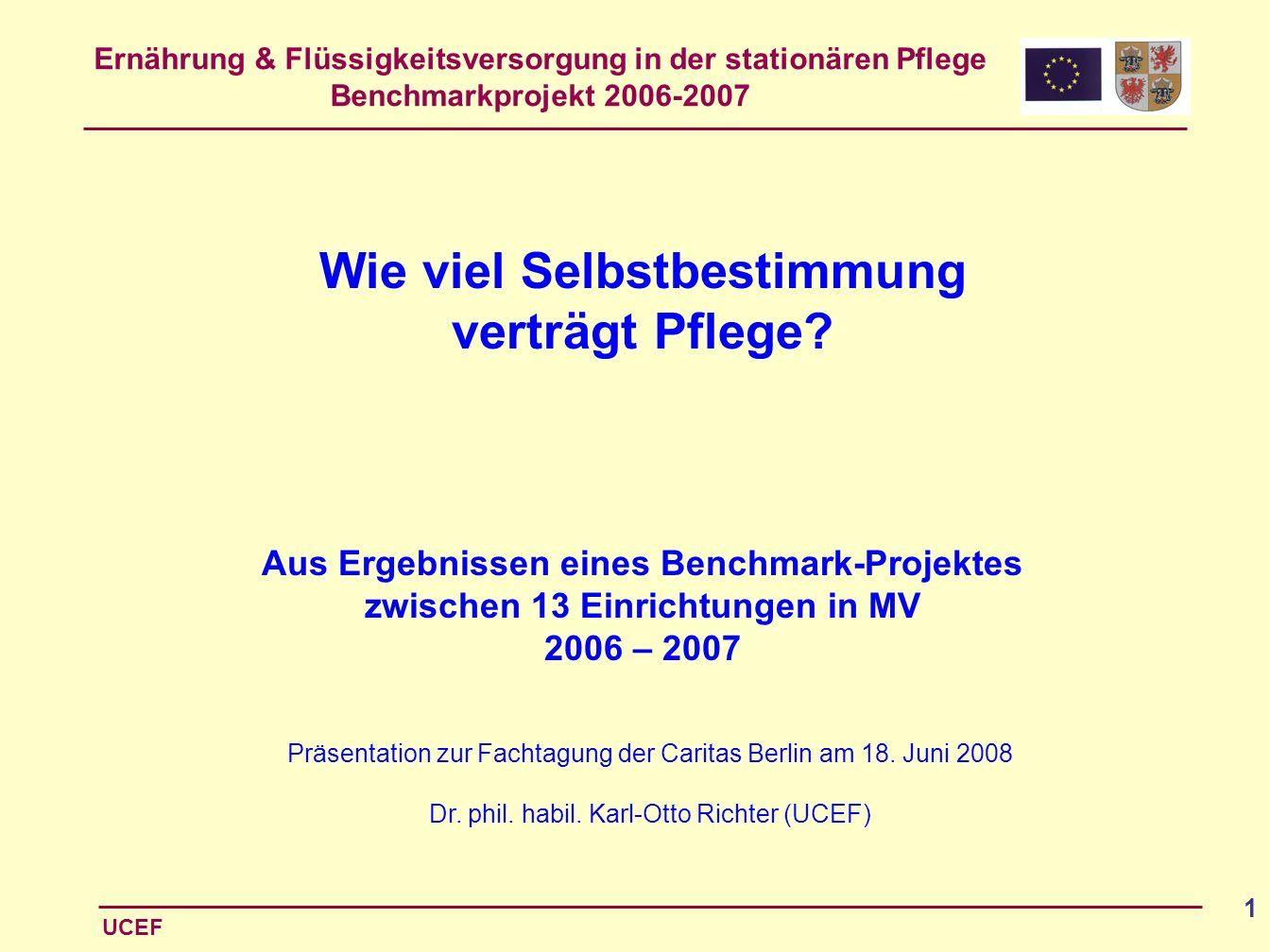 Ernährung & Flüssigkeitsversorgung in der stationären Pflege Benchmarkprojekt 2006-2007 UCEF 1 Präsentation zur Fachtagung der Caritas Berlin am 18. J