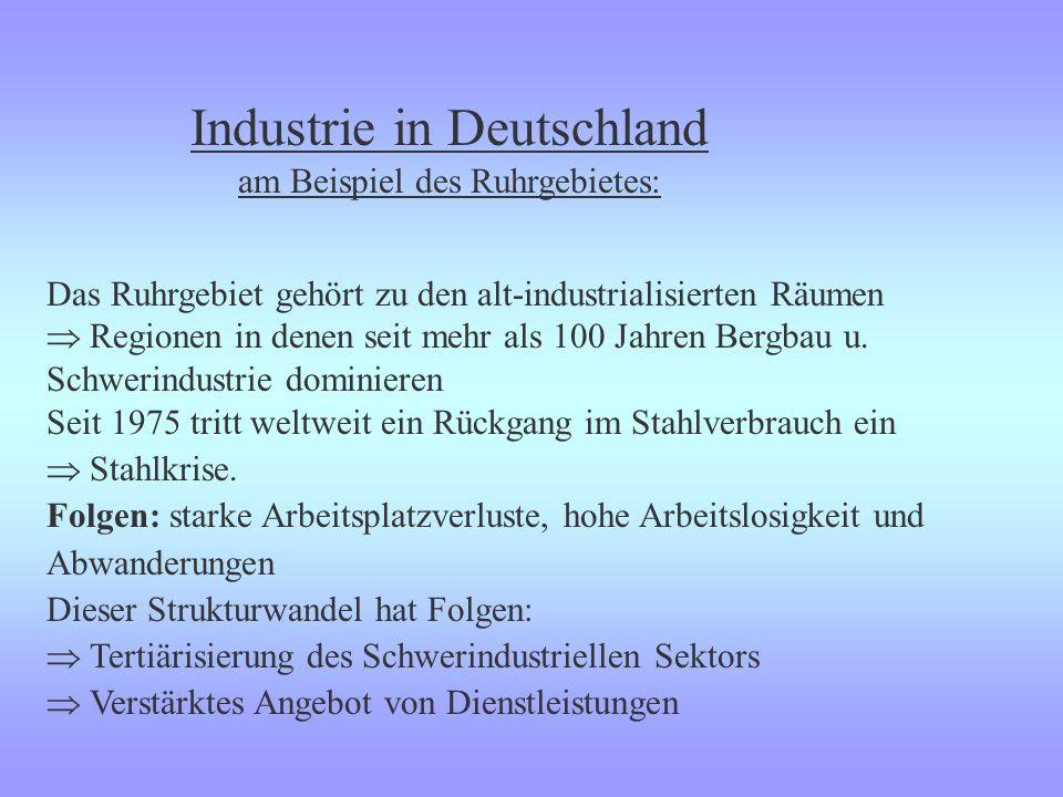 Industrie in Deutschland am Beispiel des Ruhrgebietes: Das Ruhrgebiet gehört zu den alt-industrialisierten Räumen Regionen in denen seit mehr als 100 Jahren Bergbau u.