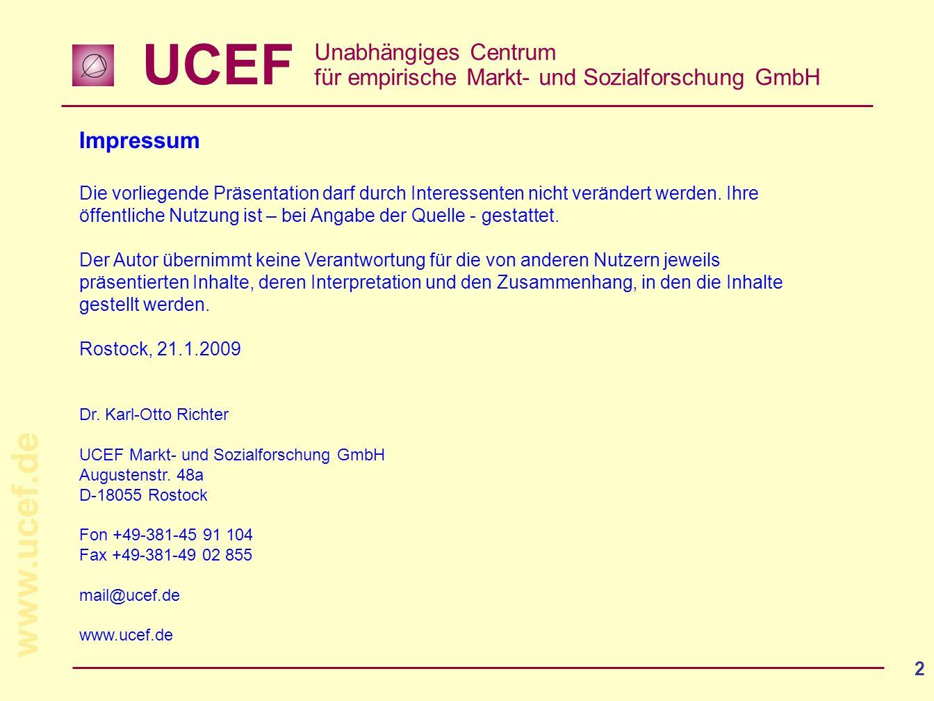 UCEF Unabhängiges Centrum für empirische Markt- und Sozialforschung GmbH www.ucef.de 2 Impressum Die vorliegende Präsentation darf durch Interessenten