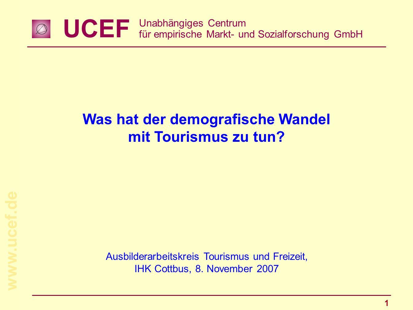 UCEF Unabhängiges Centrum für empirische Markt- und Sozialforschung GmbH www.ucef.de 1 Ausbilderarbeitskreis Tourismus und Freizeit, IHK Cottbus, 8. N