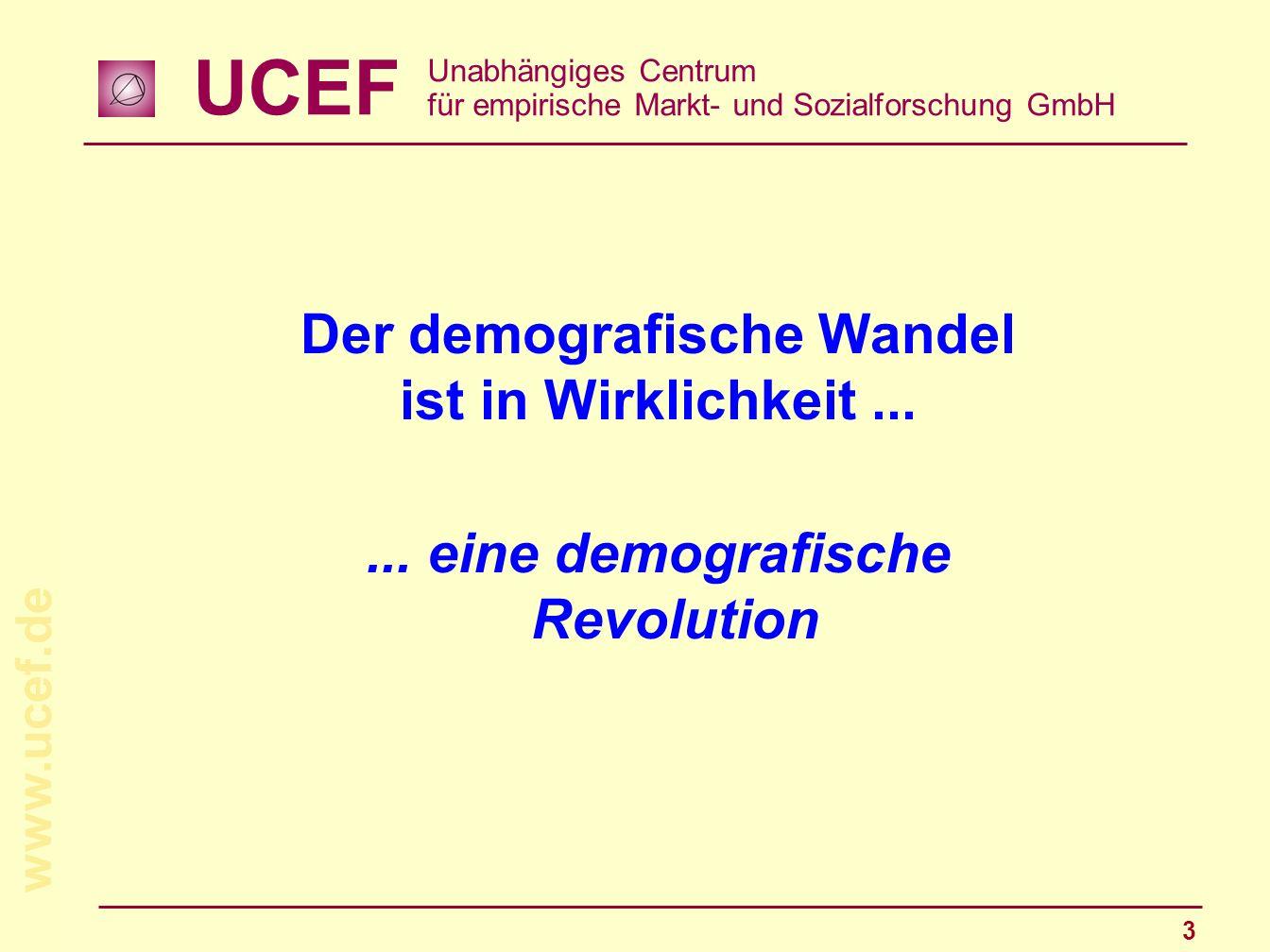 UCEF Unabhängiges Centrum für empirische Markt- und Sozialforschung GmbH www.ucef.de 3 Der demografische Wandel ist in Wirklichkeit...... eine demogra