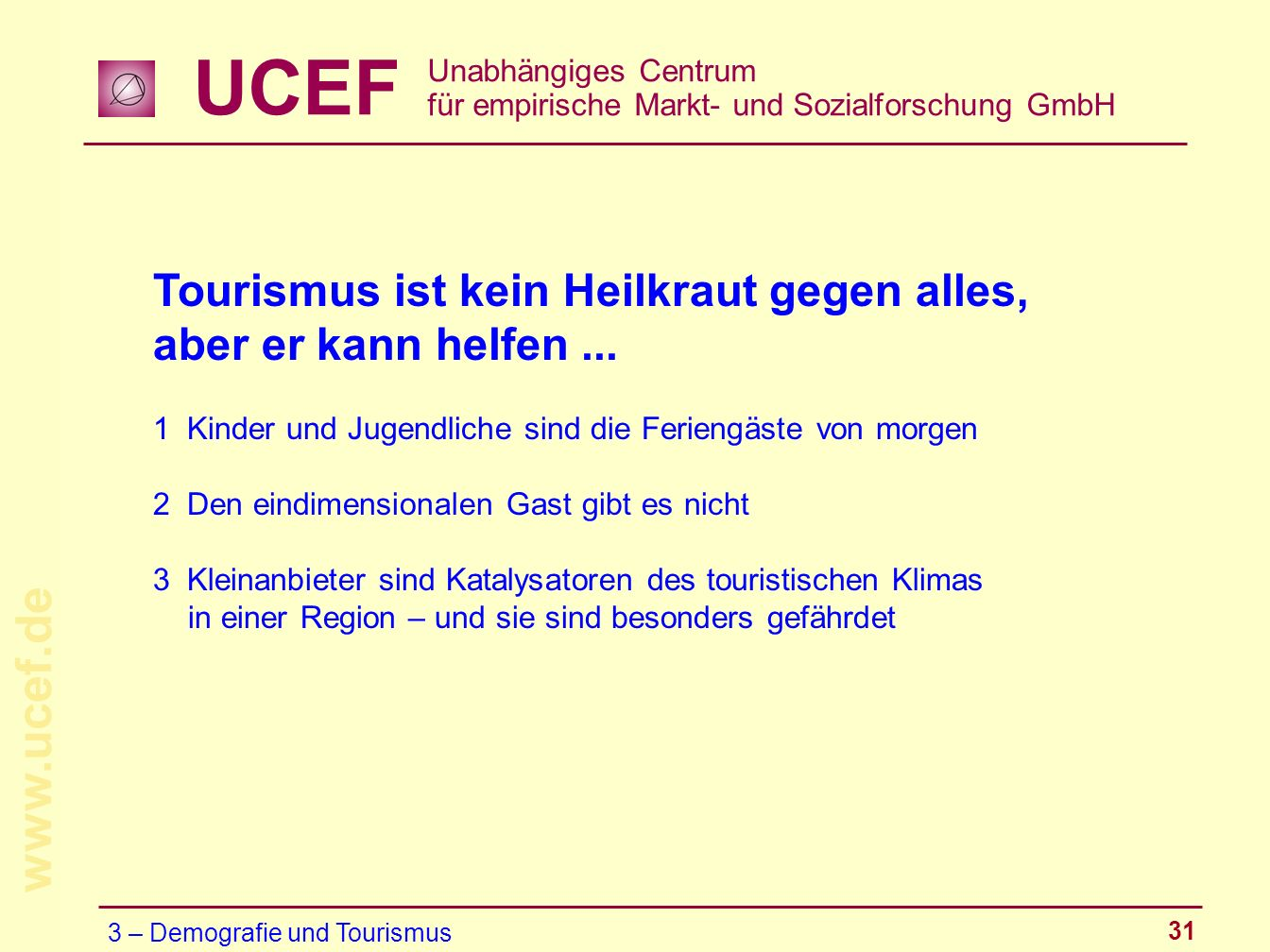 UCEF Unabhängiges Centrum für empirische Markt- und Sozialforschung GmbH www.ucef.de 31 Tourismus ist kein Heilkraut gegen alles, aber er kann helfen.