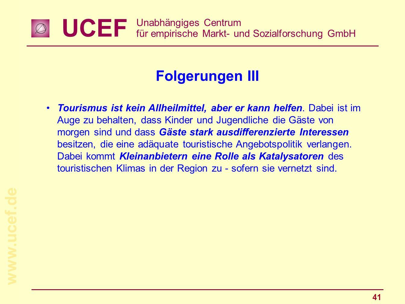 UCEF Unabhängiges Centrum für empirische Markt- und Sozialforschung GmbH www.ucef.de 41 Folgerungen III Tourismus ist kein Allheilmittel, aber er kann
