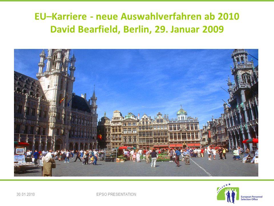 30.01.2010EPSO PRESENTATION EU–Karriere - neue Auswahlverfahren ab 2010 David Bearfield, Berlin, 29.